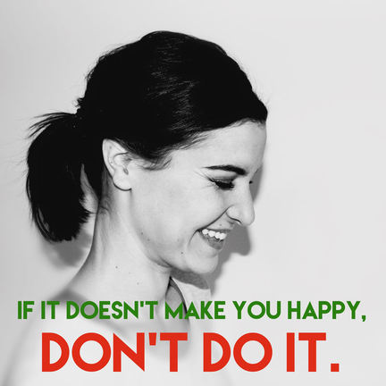 If it doesn't make you happy, don't do it. - Lift your LIFE with LAURA